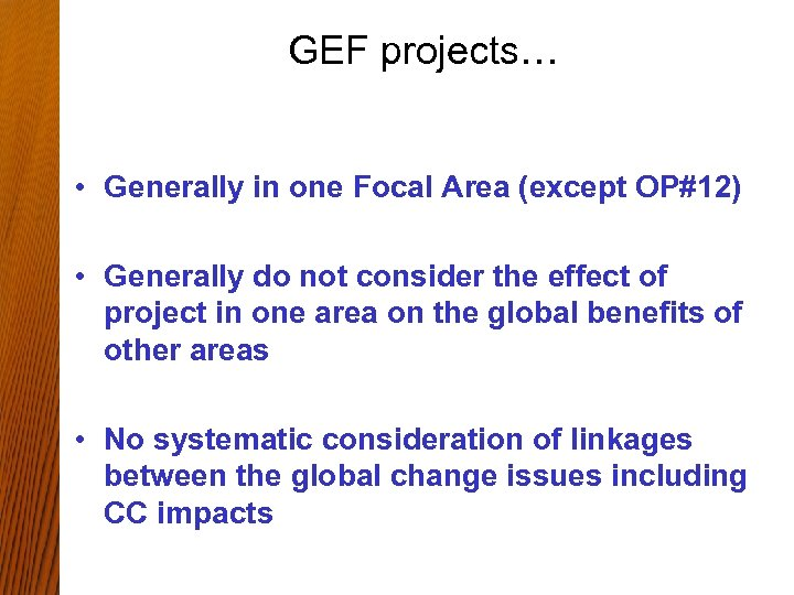 GEF projects… • Generally in one Focal Area (except OP#12) • Generally do not