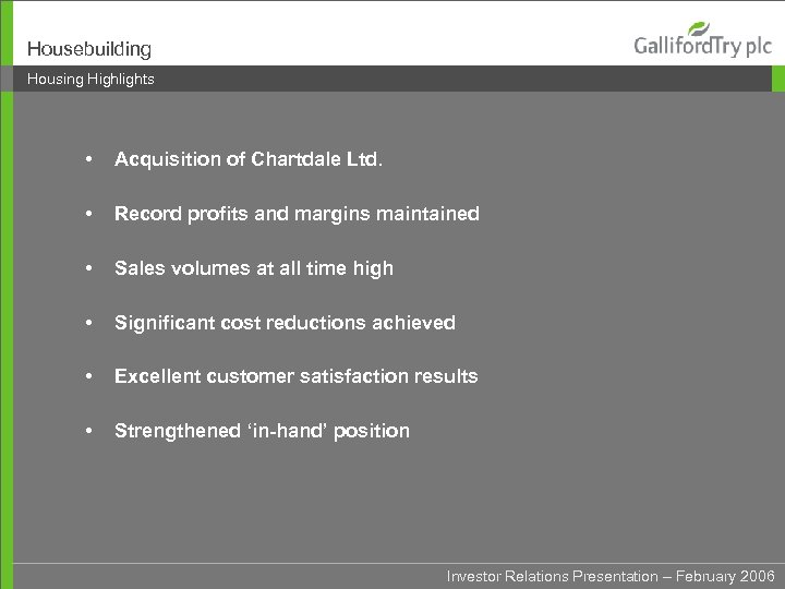 Housebuilding Housing Highlights • Acquisition of Chartdale Ltd. • Record profits and margins maintained