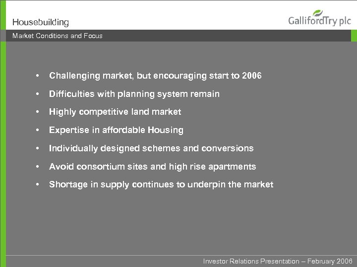 Housebuilding Market Conditions and Focus • Challenging market, but encouraging start to 2006 •
