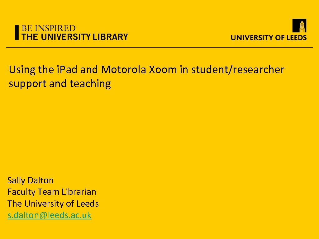 Using the i. Pad and Motorola Xoom in student/researcher support and teaching Sally Dalton