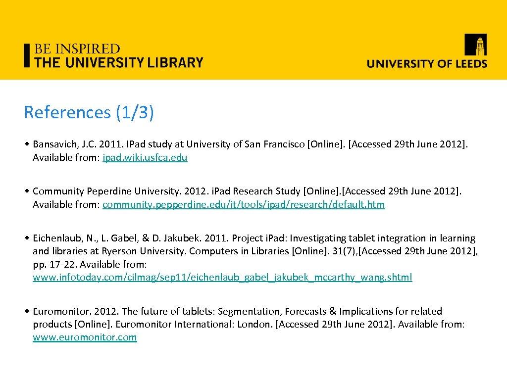 References (1/3) • Bansavich, J. C. 2011. IPad study at University of San Francisco