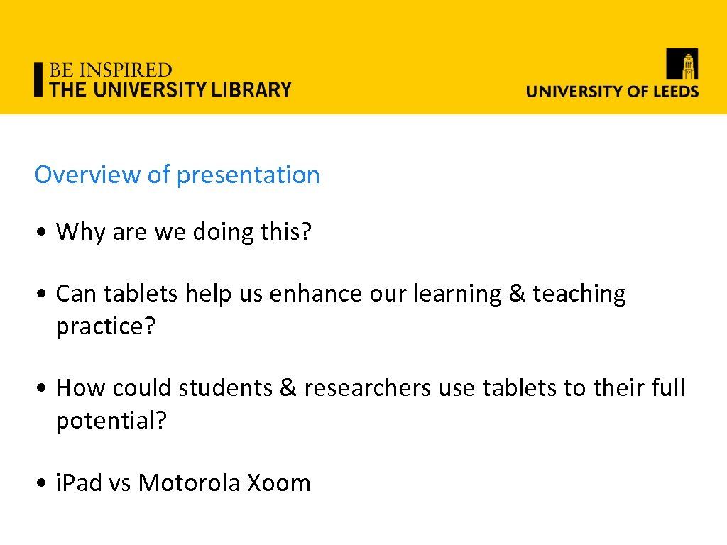 Overview of presentation • Why are we doing this? • Can tablets help us