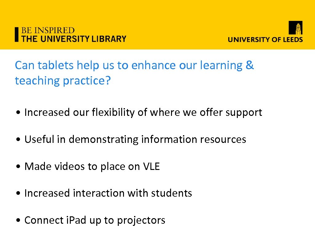 Can tablets help us to enhance our learning & teaching practice? • Increased our