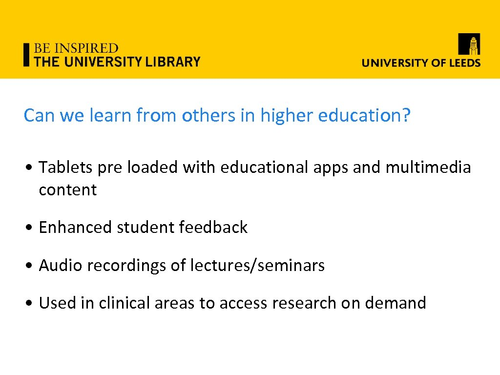 Can we learn from others in higher education? • Tablets pre loaded with educational