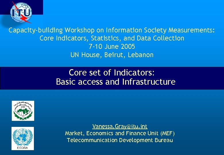Capacity-building Workshop on Information Society Measurements: Core Indicators, Statistics, and Data Collection 7 -10