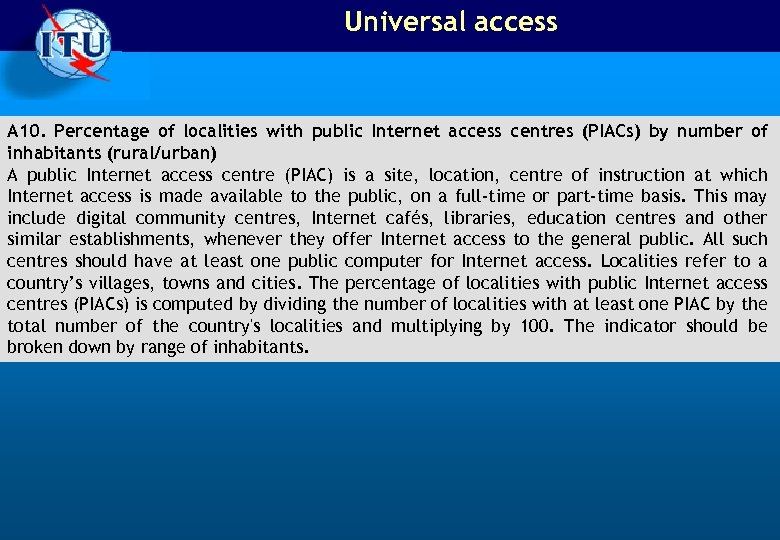 Universal access A 10. Percentage of localities with public Internet access centres (PIACs) by