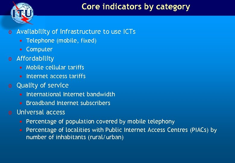 Core indicators by category o Availability of infrastructure to use ICTs • Telephone (mobile,