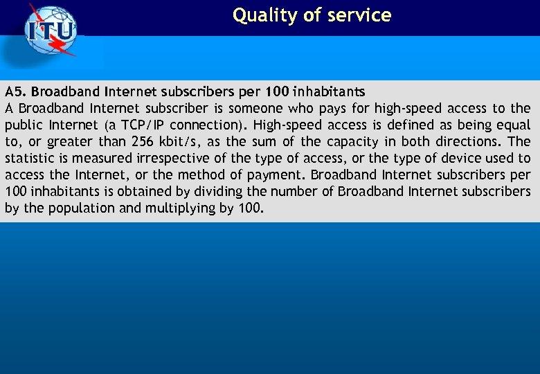 Quality of service A 5. Broadband Internet subscribers per 100 inhabitants A Broadband Internet