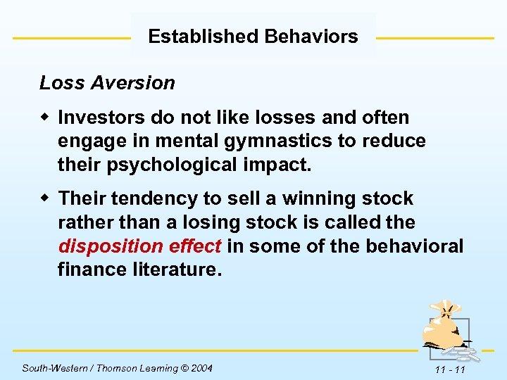 Established Behaviors Loss Aversion w Investors do not like losses and often engage in