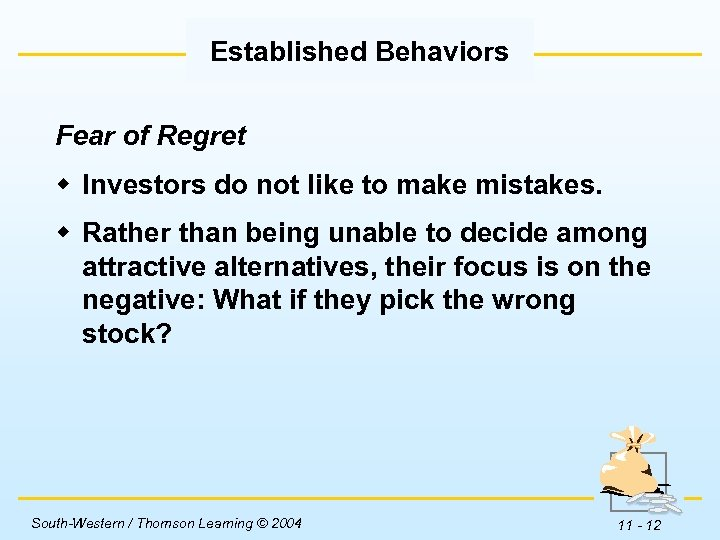 Established Behaviors Fear of Regret w Investors do not like to make mistakes. w