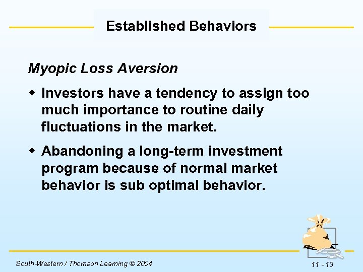 Established Behaviors Myopic Loss Aversion w Investors have a tendency to assign too much
