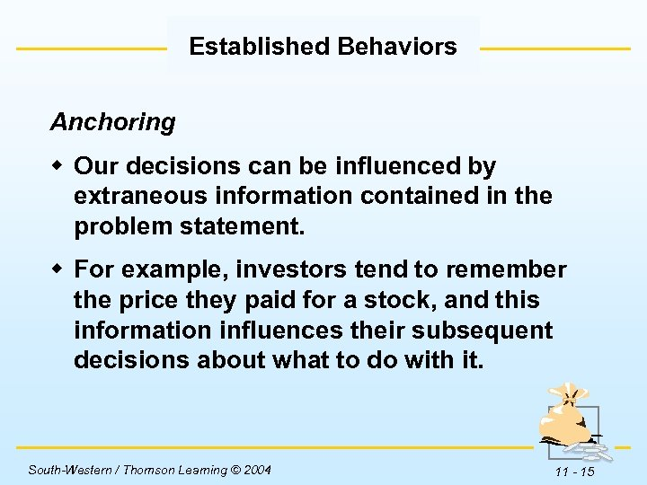 Established Behaviors Anchoring w Our decisions can be influenced by extraneous information contained in