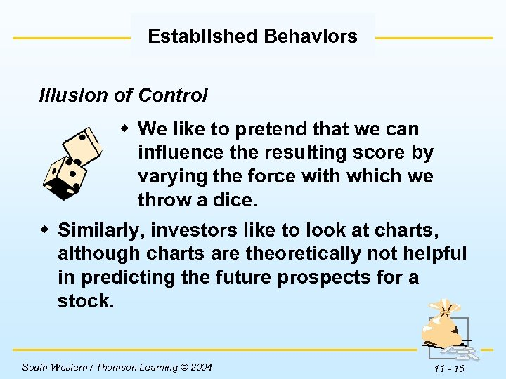 Established Behaviors Illusion of Control w We like to pretend that we can influence
