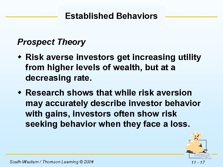 Established Behaviors Prospect Theory w Risk averse investors get increasing utility from higher levels