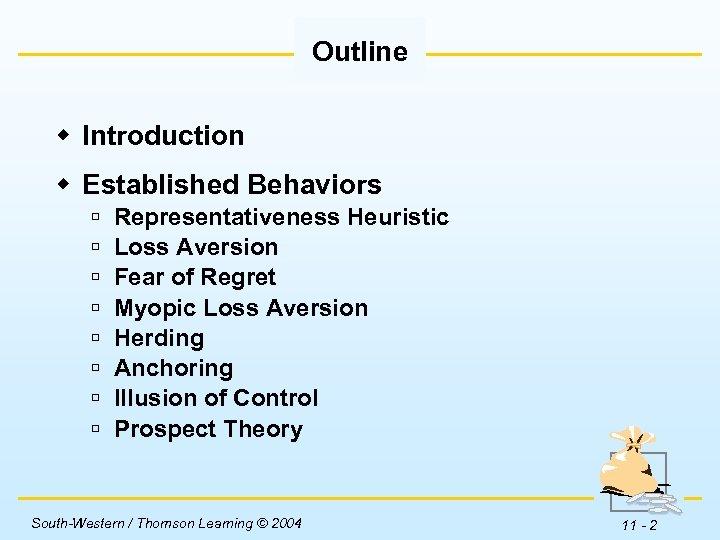 Outline w Introduction w Established Behaviors ú ú ú ú Representativeness Heuristic Loss Aversion