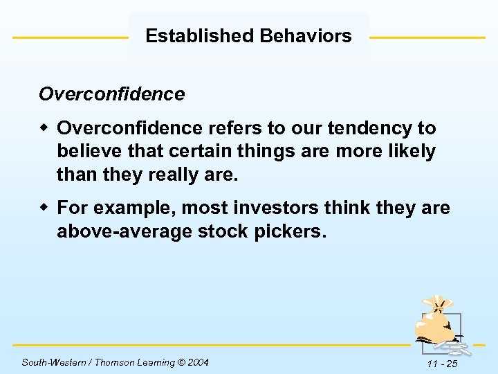 Established Behaviors Overconfidence w Overconfidence refers to our tendency to believe that certain things