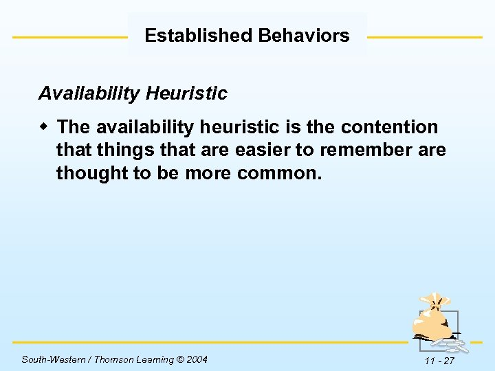 Established Behaviors Availability Heuristic w The availability heuristic is the contention that things that