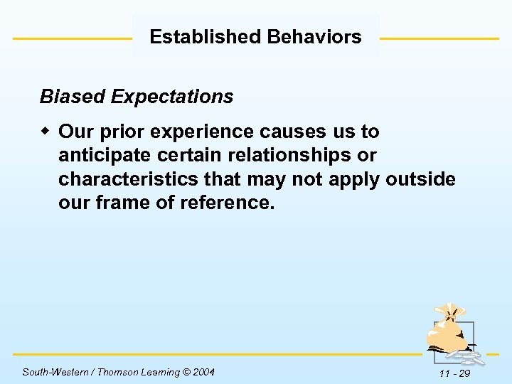 Established Behaviors Biased Expectations w Our prior experience causes us to anticipate certain relationships