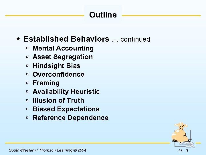 Outline w Established Behaviors … continued ú ú ú ú ú Mental Accounting Asset