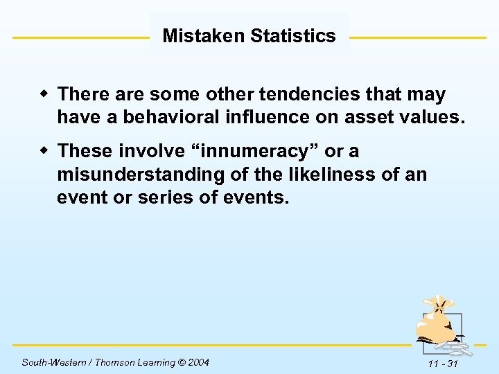 Mistaken Statistics w There are some other tendencies that may have a behavioral influence