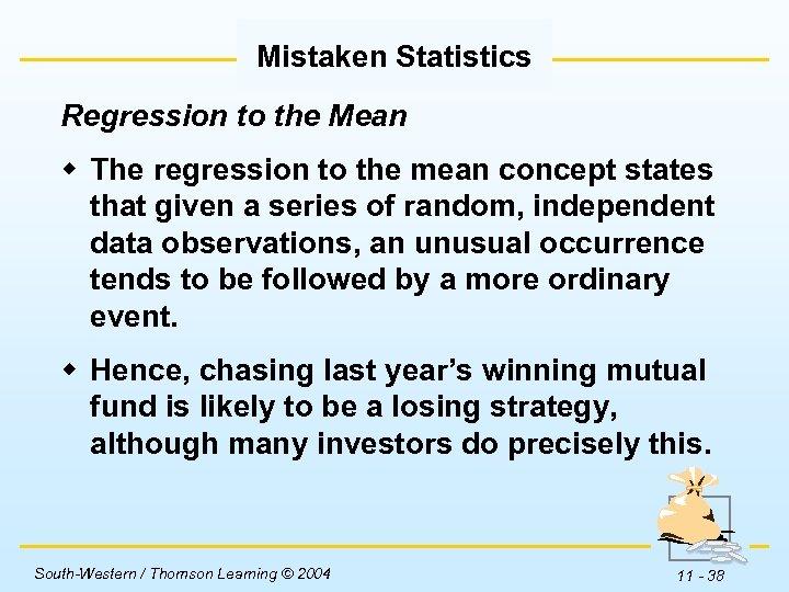 Mistaken Statistics Regression to the Mean w The regression to the mean concept states