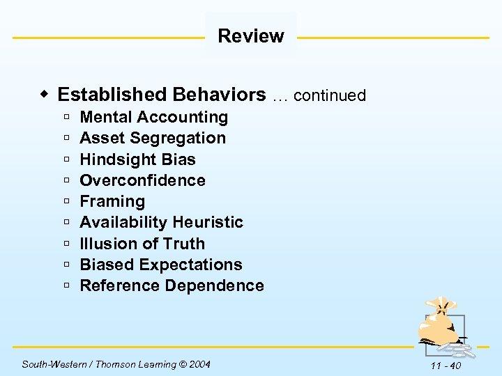 Review w Established Behaviors … continued ú ú ú ú ú Mental Accounting Asset