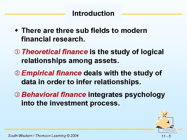 Introduction w There are three sub fields to modern financial research. Theoretical finance is