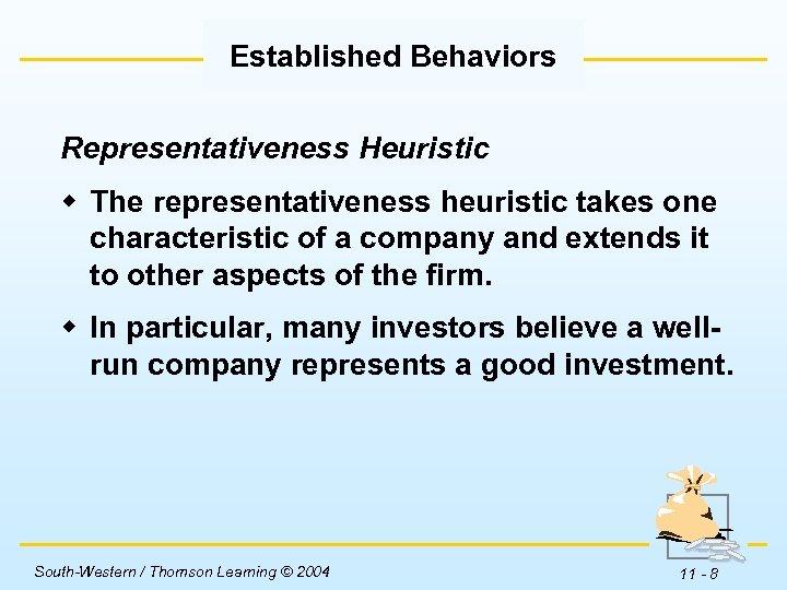 Established Behaviors Representativeness Heuristic w The representativeness heuristic takes one characteristic of a company