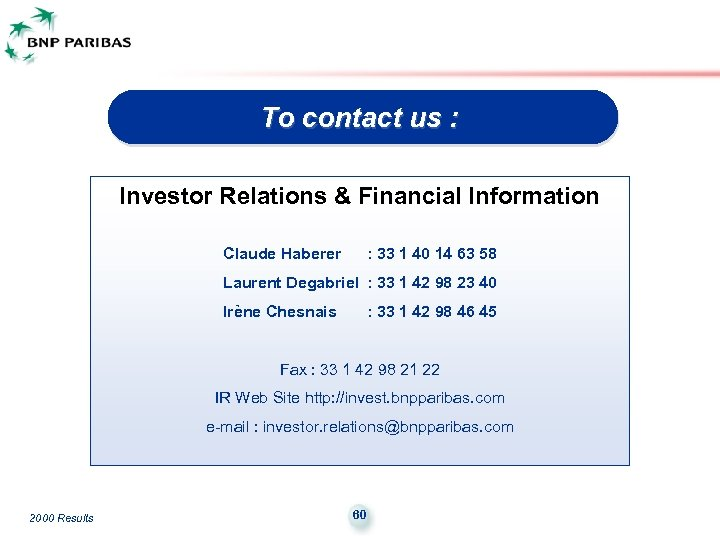 To contact us : Investor Relations & Financial Information Claude Haberer : 33 1