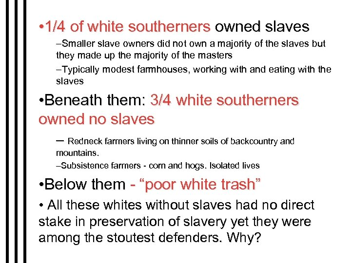 • 1/4 of white southerners owned slaves –Smaller slave owners did not own