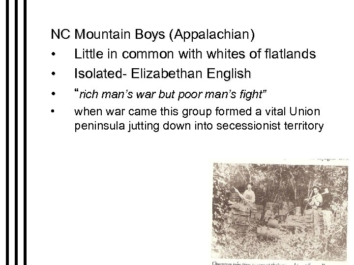NC Mountain Boys (Appalachian) • Little in common with whites of flatlands • Isolated-