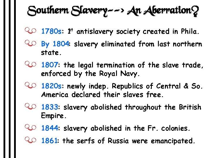 Southern Slavery--> An Aberration? st J 1780 s: 1 antislavery society created in Phila.