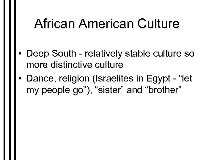 African American Culture • Deep South - relatively stable culture so more distinctive culture