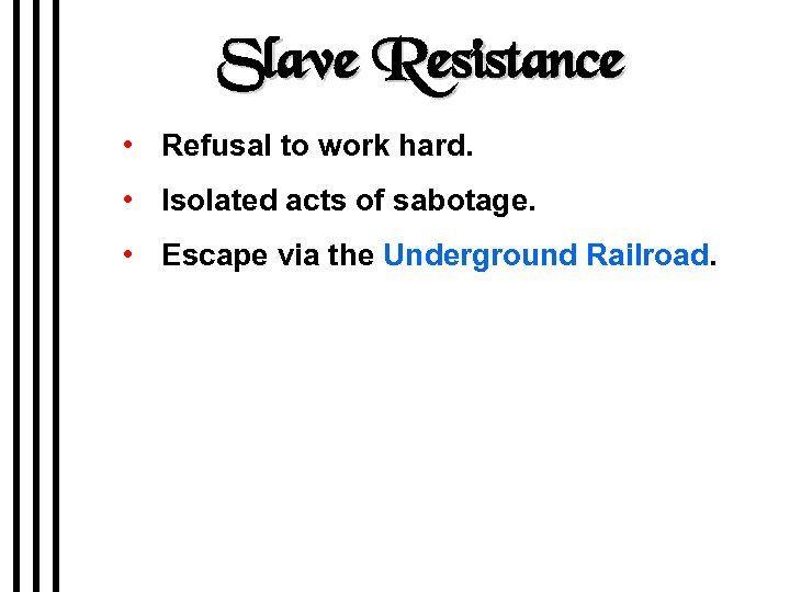 Slave Resistance • Refusal to work hard. • Isolated acts of sabotage. • Escape
