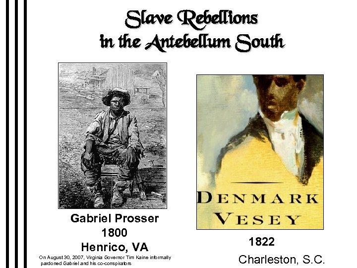 Slave Rebellions in the Antebellum South Gabriel Prosser 1800 Henrico, VA On August 30,