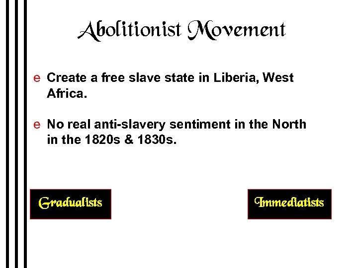 Abolitionist Movement e Create a free slave state in Liberia, West Africa. e No