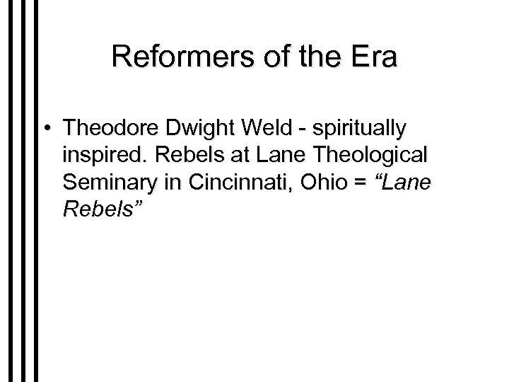 Reformers of the Era • Theodore Dwight Weld - spiritually inspired. Rebels at Lane