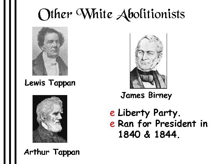 Other White Abolitionists Lewis Tappan James Birney e Liberty Party. e Ran for President