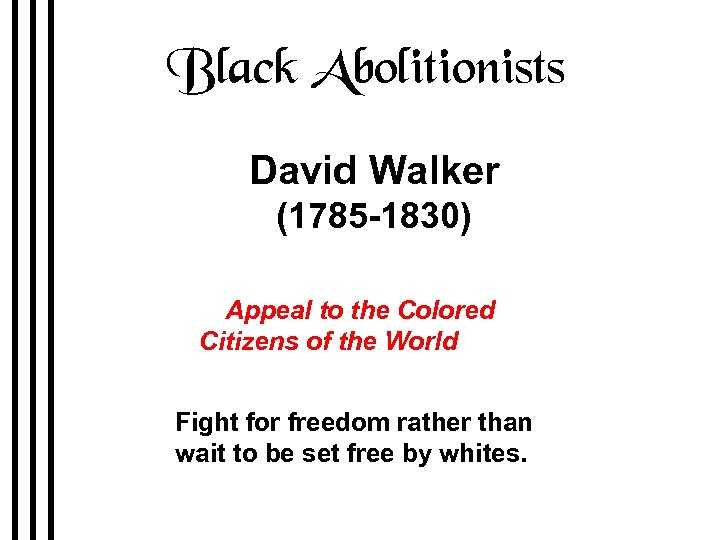 Black Abolitionists David Walker (1785 -1830) 1829 Appeal to the Colored Citizens of the