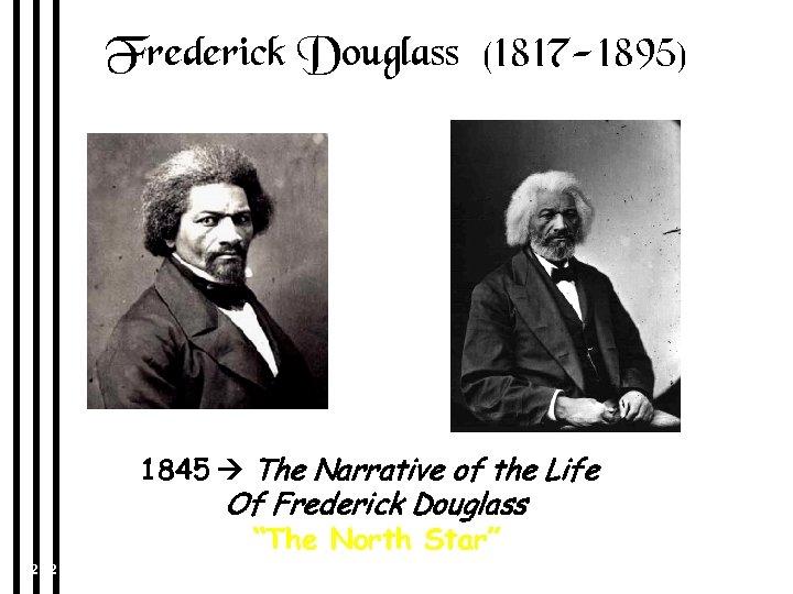 Frederick Douglass (1817 -1895) 1845 The Narrative of the Life Of Frederick Douglass 1847