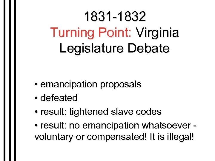 1831 -1832 Turning Point: Virginia Legislature Debate • emancipation proposals • defeated • result: