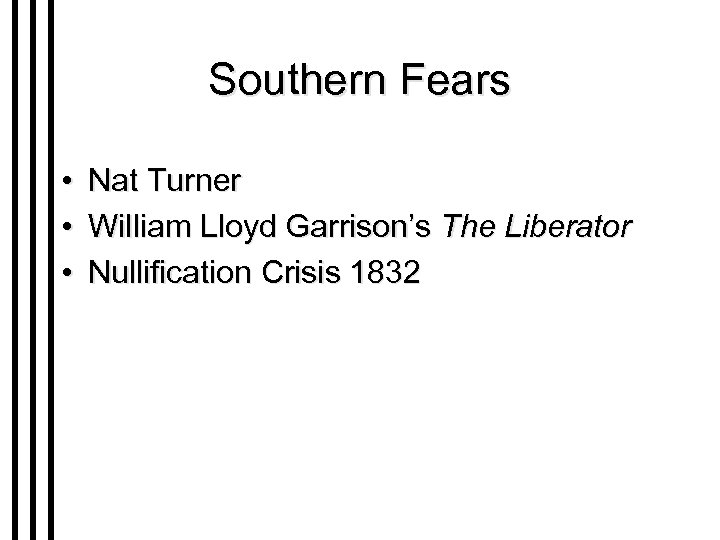 Southern Fears • • • Nat Turner William Lloyd Garrison's The Liberator Nullification Crisis