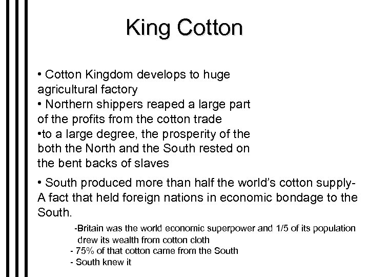 King Cotton • Cotton Kingdom develops to huge agricultural factory • Northern shippers reaped