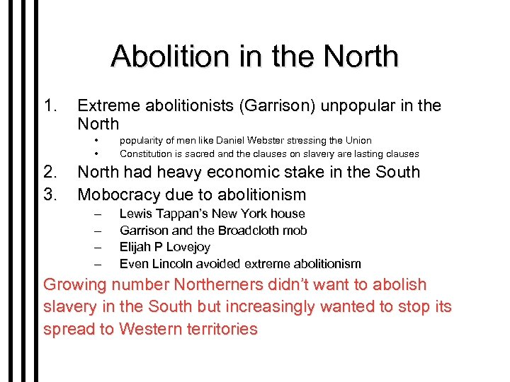 Abolition in the North 1. Extreme abolitionists (Garrison) unpopular in the North • •