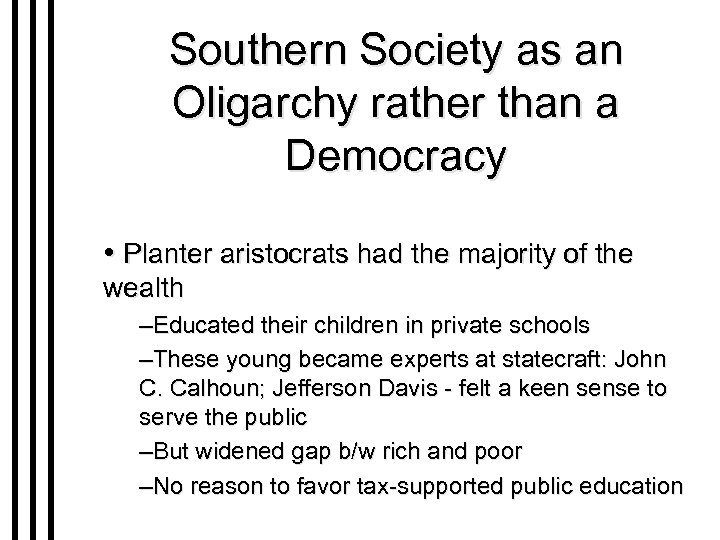 Southern Society as an Oligarchy rather than a Democracy • Planter aristocrats had the