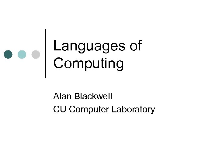 Languages of Computing Alan Blackwell CU Computer Laboratory