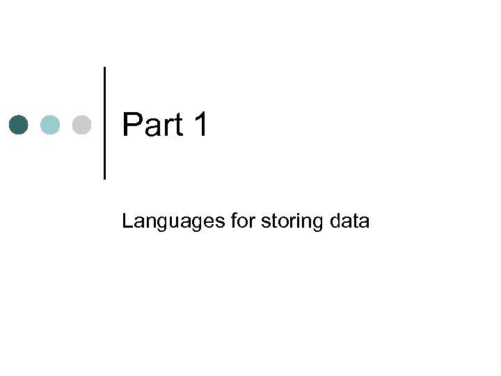 Part 1 Languages for storing data