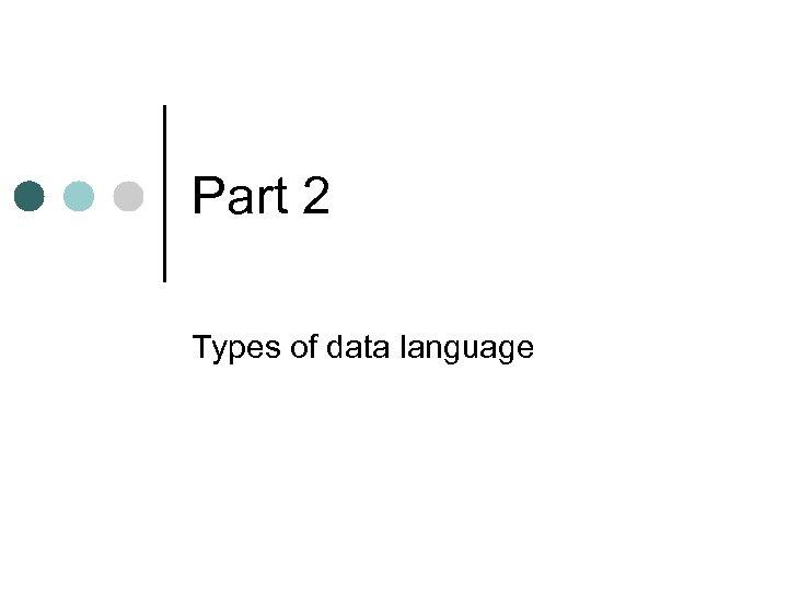 Part 2 Types of data language