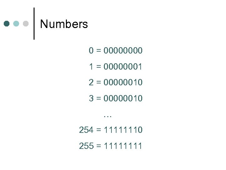 Numbers 0 = 0000 1 = 00000001 2 = 00000010 3 = 00000010 …