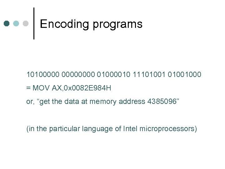 Encoding programs 10100000 01000010 11101001000 = MOV AX, 0 x 0082 E 984 H